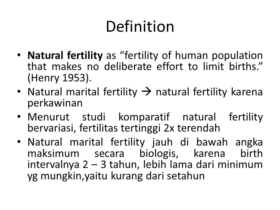 Definition Natural fertility as fertility of human population that makes no deliberate effort to limit births. (Henry 1953).