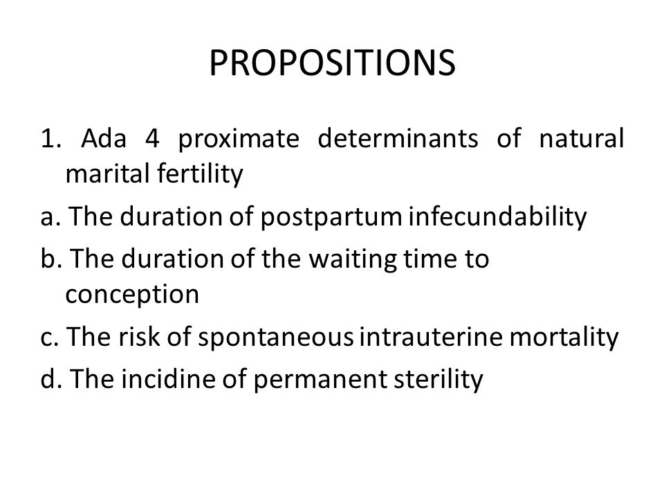 PROPOSITIONS 1.Ada 4 proximate determinants of natural marital fertility a.