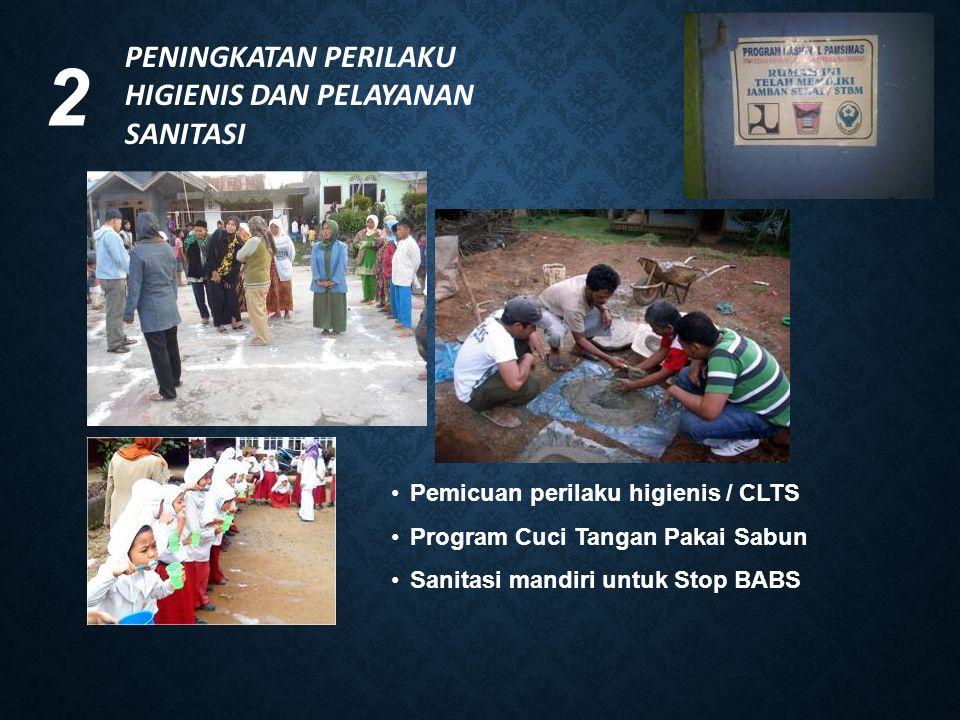 PENINGKATAN PERILAKU HIGIENIS DAN PELAYANAN SANITASI 2 Pemicuan perilaku higienis / CLTS Program Cuci Tangan Pakai Sabun Sanitasi mandiri untuk Stop B