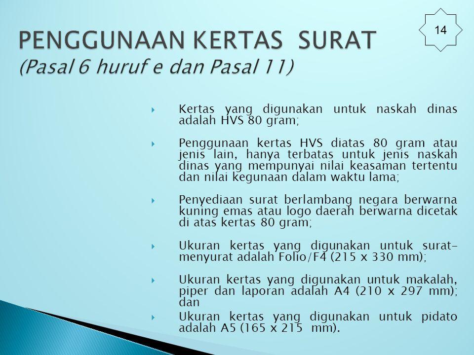  Kertas yang digunakan untuk naskah dinas adalah HVS 80 gram;  Penggunaan kertas HVS diatas 80 gram atau jenis lain, hanya terbatas untuk jenis nask