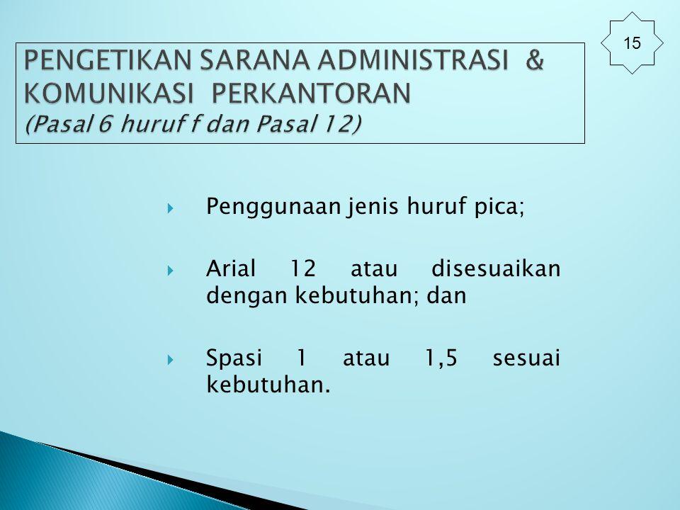  Penggunaan jenis huruf pica;  Arial 12 atau disesuaikan dengan kebutuhan; dan  Spasi 1 atau 1,5 sesuai kebutuhan. 15