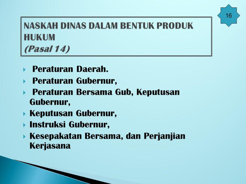  Peraturan Daerah.  Peraturan Gubernur,  Peraturan Bersama Gub, Keputusan Gubernur,  Keputusan Gubernur,  Instruksi Gubernur,  Kesepakatan Bersa