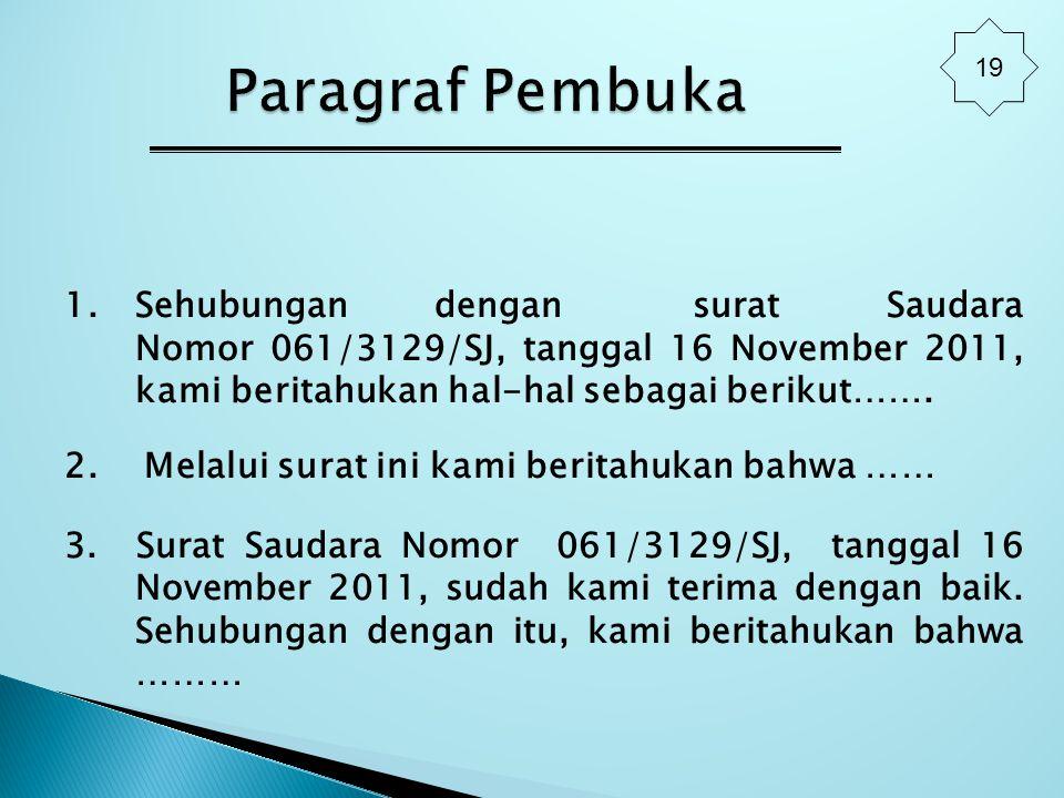 1. Sehubungan dengan surat Saudara Nomor 061/3129/SJ, tanggal 16 November 2011, kami beritahukan hal-hal sebagai berikut……. 2. Melalui surat ini kami