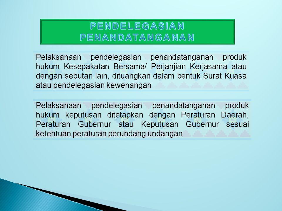 Pelaksanaan pendelegasian penandatanganan produk hukum Kesepakatan Bersama/ Perjanjian Kerjasama atau dengan sebutan lain, dituangkan dalam bentuk Sur