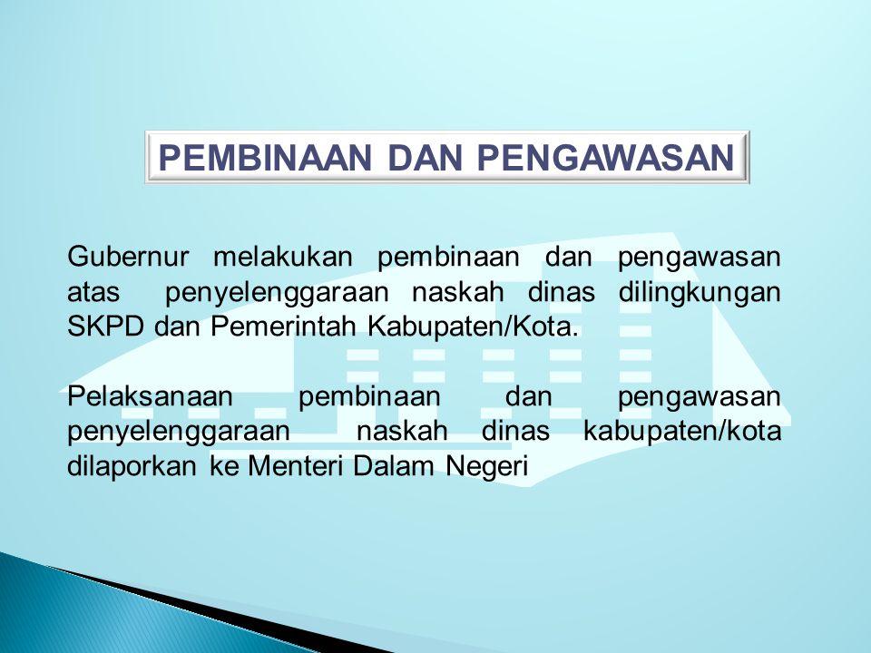 PEMBINAAN DAN PENGAWASAN Gubernur melakukan pembinaan dan pengawasan atas penyelenggaraan naskah dinas dilingkungan SKPD dan Pemerintah Kabupaten/Kota