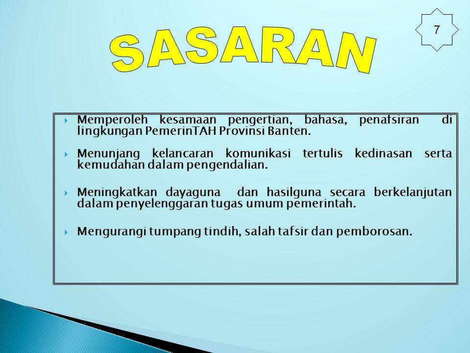  Memperoleh kesamaan pengertian, bahasa, penafsiran di lingkungan PemerinTAH Provinsi Banten.  Menunjang kelancaran komunikasi tertulis kedinasan se