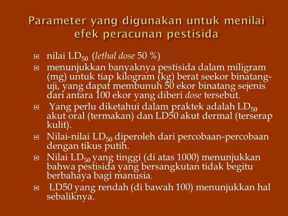  nilai LD 50 ( lethal dose 50 %)  menunjukkan banyaknya pestisida dalam miligram (mg) untuk tiap kilogram (kg) berat seekor binatang- uji, yang dapa