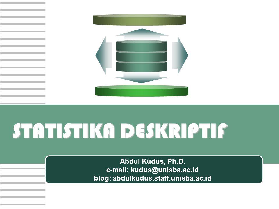 STATISTIKA DESKRIPTIF Abdul Kudus, Ph.D. e-mail: kudus@unisba.ac.id blog: abdulkudus.staff.unisba.ac.id