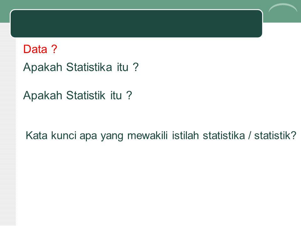 Apakah Statistika itu ? Apakah Statistik itu ? Kata kunci apa yang mewakili istilah statistika / statistik? Data ?