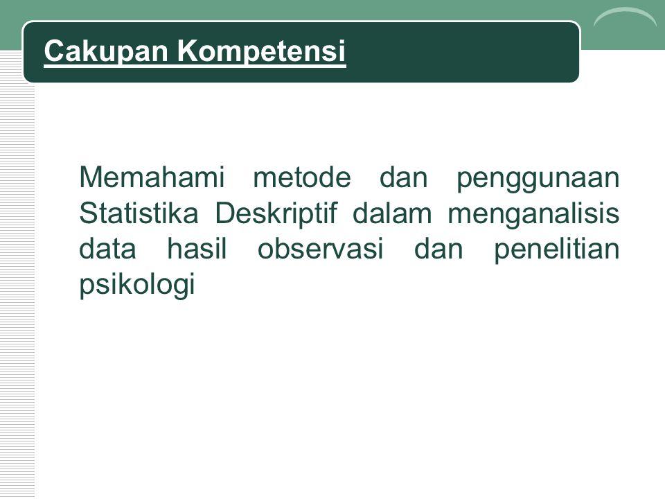Cakupan Kompetensi Memahami metode dan penggunaan Statistika Deskriptif dalam menganalisis data hasil observasi dan penelitian psikologi