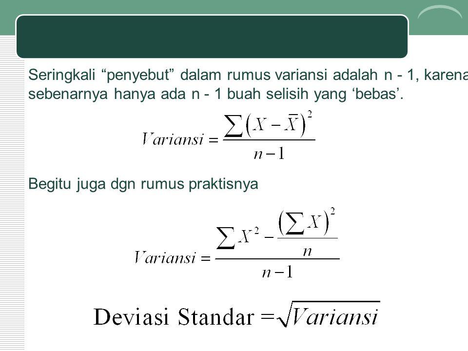 """Begitu juga dgn rumus praktisnya Seringkali """"penyebut"""" dalam rumus variansi adalah n - 1, karena sebenarnya hanya ada n - 1 buah selisih yang 'bebas'."""