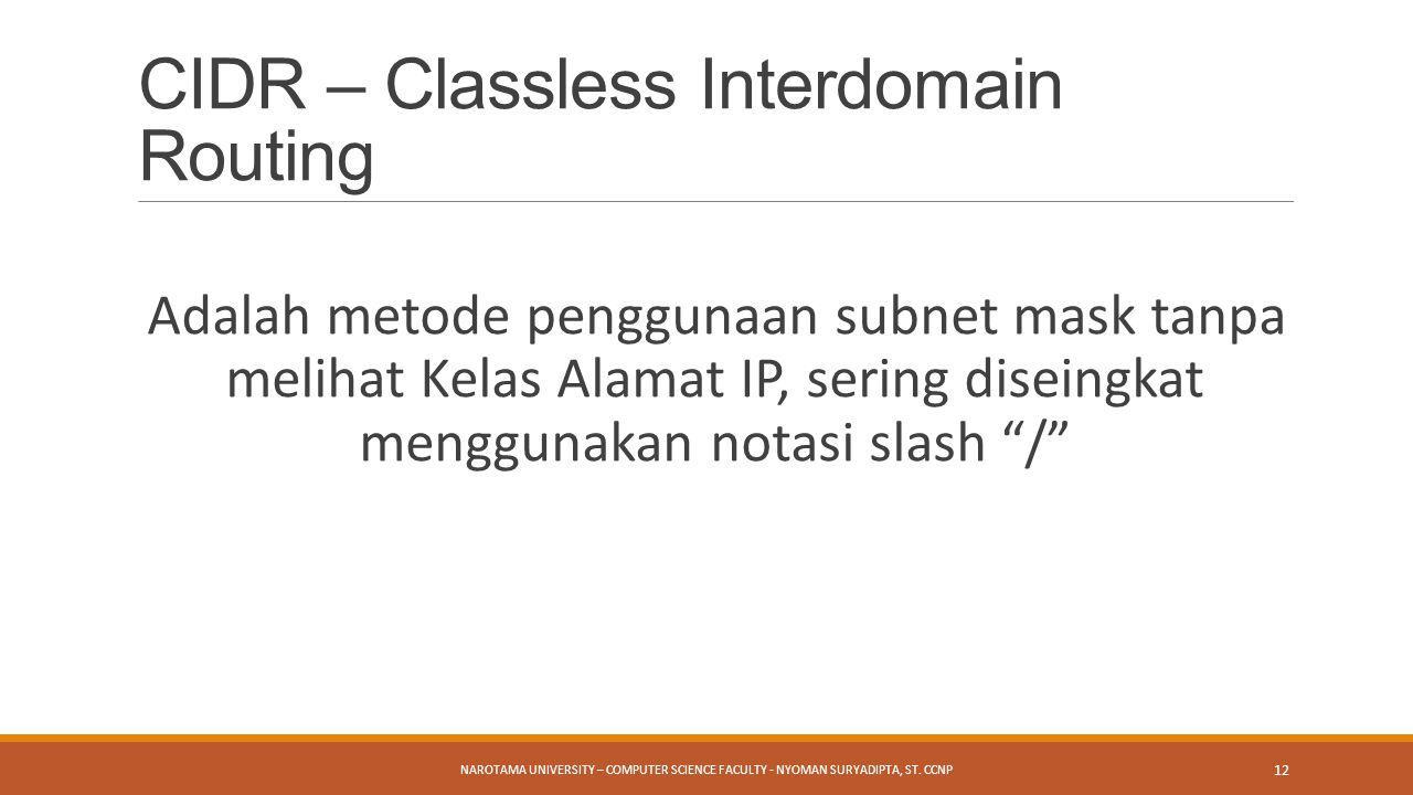"""Adalah metode penggunaan subnet mask tanpa melihat Kelas Alamat IP, sering diseingkat menggunakan notasi slash """"/"""" NAROTAMA UNIVERSITY – COMPUTER SCIE"""