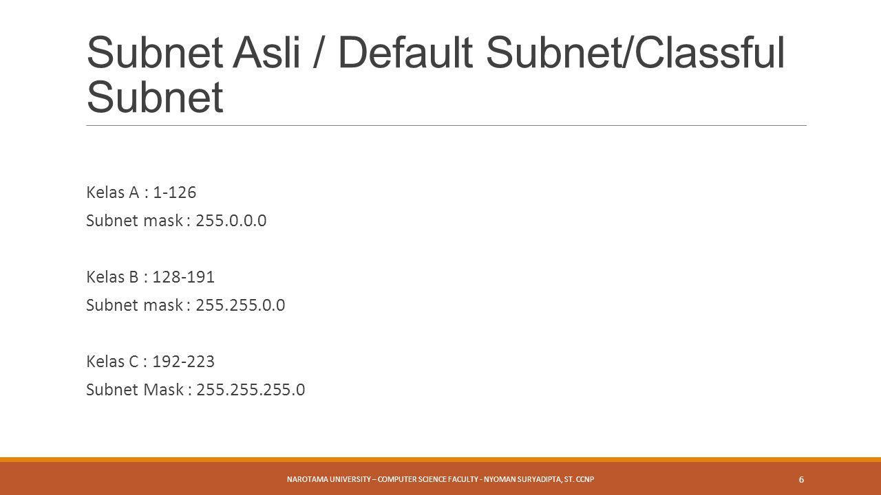 Kelas A : 1-126 Subnet mask : 255.0.0.0 Kelas B : 128-191 Subnet mask : 255.255.0.0 Kelas C : 192-223 Subnet Mask : 255.255.255.0 NAROTAMA UNIVERSITY