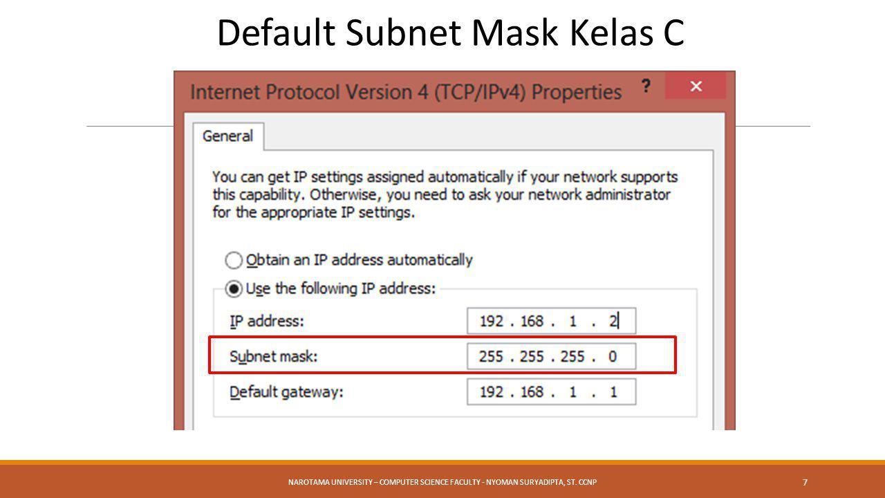 NAROTAMA UNIVERSITY – COMPUTER SCIENCE FACULTY - NYOMAN SURYADIPTA, ST. CCNP 7 Default Subnet Mask Kelas C