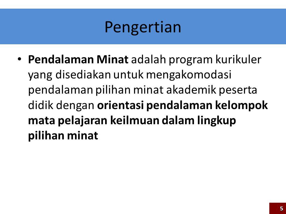 Pengertian Pendalaman Minat adalah program kurikuler yang disediakan untuk mengakomodasi pendalaman pilihan minat akademik peserta didik dengan orient