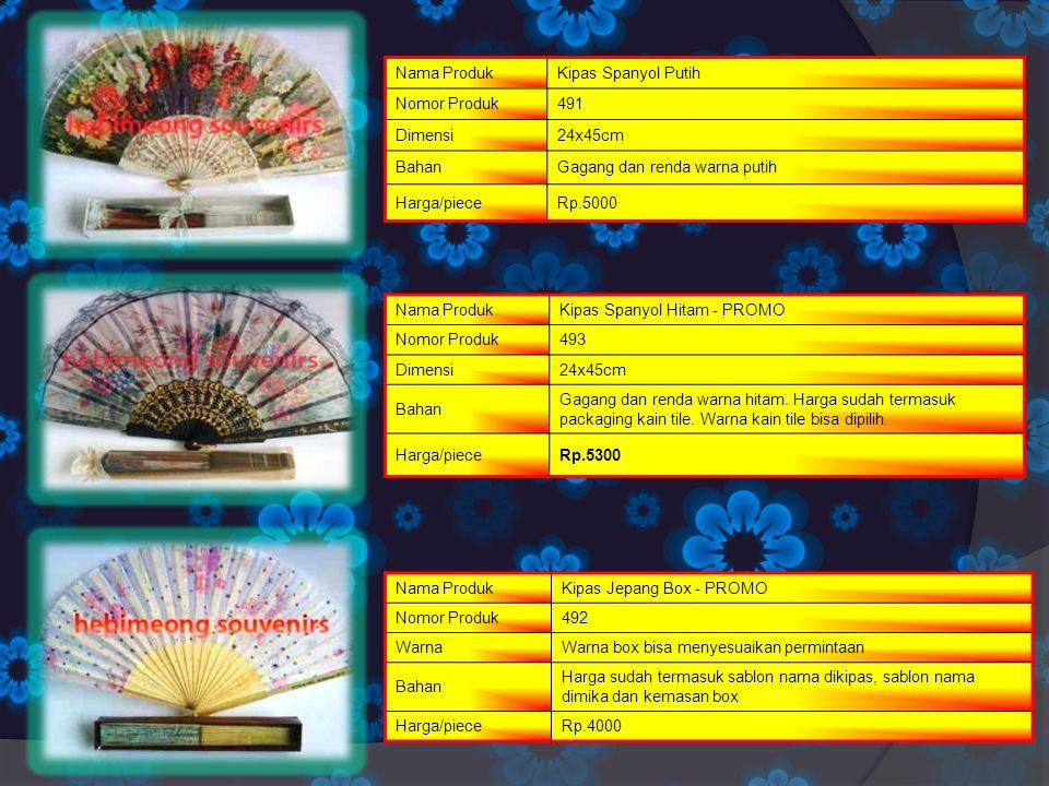 Nama ProdukKipas Kulit 002 Nomor Produk159 WarnaWarna dan design kipas menyesuaikan permintaan BahanKulit Harga/pieceRp.6,200 Nama ProdukKipas Kulit 001 Nomor Produk158 Warnadesain dan warna menyesuaikan permintaan BahanKulit Harga/pieceRp.6,200 Nama ProdukKipas Batik Halus Nomor Produk241 WarnaRandom/campur Bahan souvenir kipas batik dengan tangkai di beri warna dan pengerjaan halus Harga/pieceRp.6,200