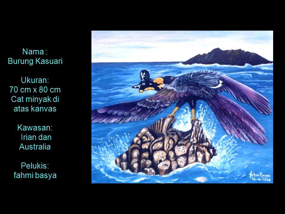 Nama : Burung Kasuari Ukuran: 70 cm x 80 cm Cat minyak di atas kanvas Kawasan: Irian dan Australia Pelukis: fahmi basya