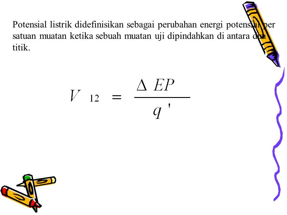 Potensial listrik didefinisikan sebagai perubahan energi potensial per satuan muatan ketika sebuah muatan uji dipindahkan di antara dua titik.