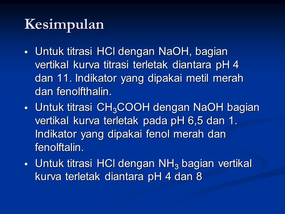 Contoh ; titrasi 50mL HCl 0,1000 M dengan NH 3 0,1000 M mL NaOH pH 01,0 10,096 51,09 101,18 201,37 301,60 401,95 452,28 493,0 49,94,0 505,1 517,6 Metil merah Metil jingga