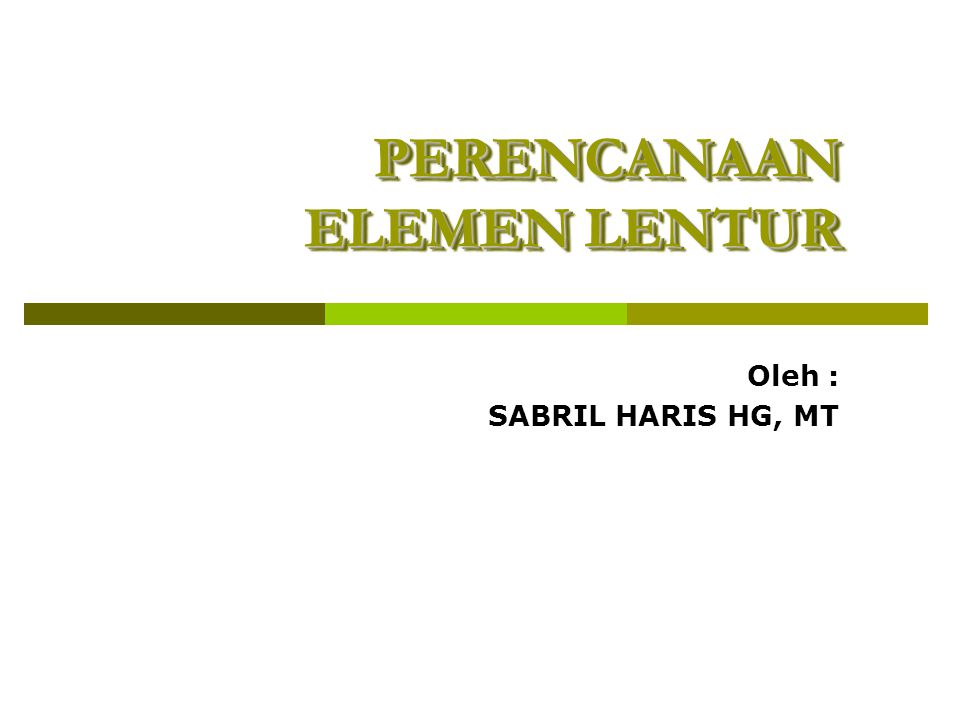 Elemen Lentur Definisi Elemen struktur yang (dominan) memikul gaya dalam momen lentur.