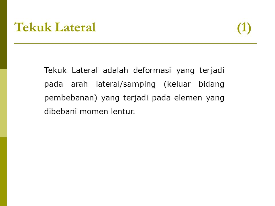 Tekuk Lateral (1) Tekuk Lateral adalah deformasi yang terjadi pada arah lateral/samping (keluar bidang pembebanan) yang terjadi pada elemen yang dibeb