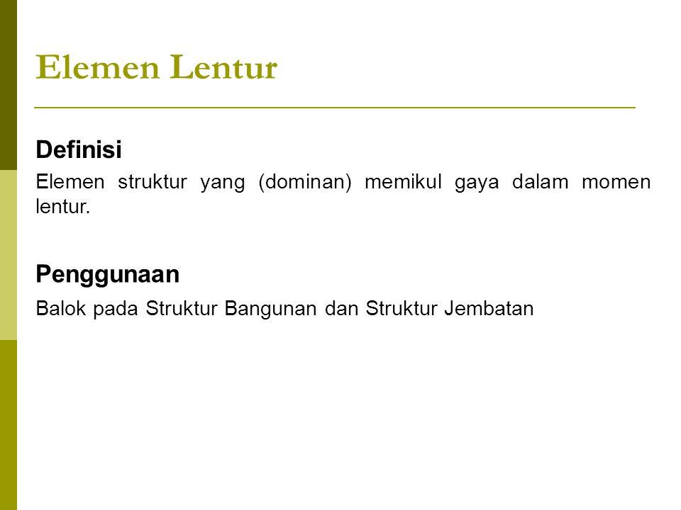 Elemen Lentur Definisi Elemen struktur yang (dominan) memikul gaya dalam momen lentur. Penggunaan Balok pada Struktur Bangunan dan Struktur Jembatan