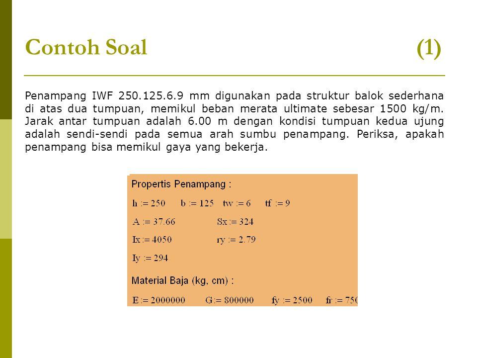 Contoh Soal (1) Penampang IWF 250.125.6.9 mm digunakan pada struktur balok sederhana di atas dua tumpuan, memikul beban merata ultimate sebesar 1500 k