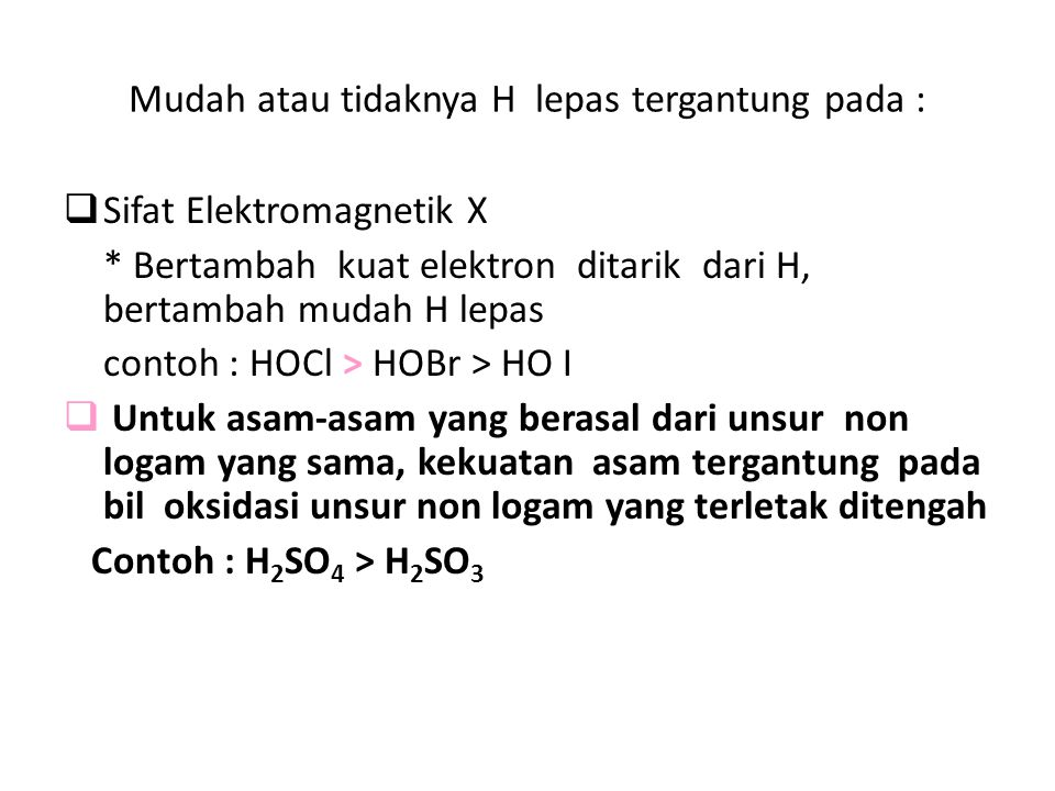 Mudah atau tidaknya H lepas tergantung pada :  Sifat Elektromagnetik X * Bertambah kuat elektron ditarik dari H, bertambah mudah H lepas contoh : HOC