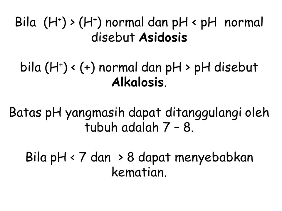 Bila (H + ) > (H + ) normal dan pH pH disebut Alkalosis.