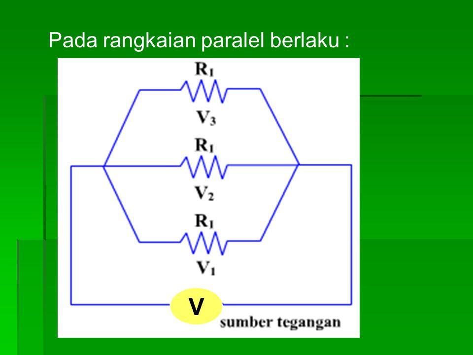 Pada rangkaian paralel berlaku : V