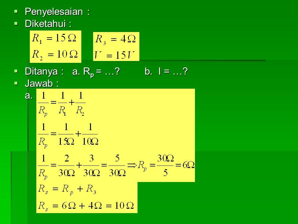  Penyelesaian :  Diketahui :  Ditanya : a. R p = …? b. I = …?  Jawab : a.
