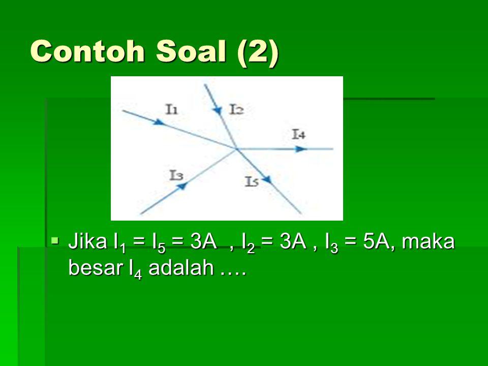  Penyelesaian :  Diketahui :  Ditanya : I 4 = ….?  Jawab :  Jadi besar kuat arus I 4 adalah 7A
