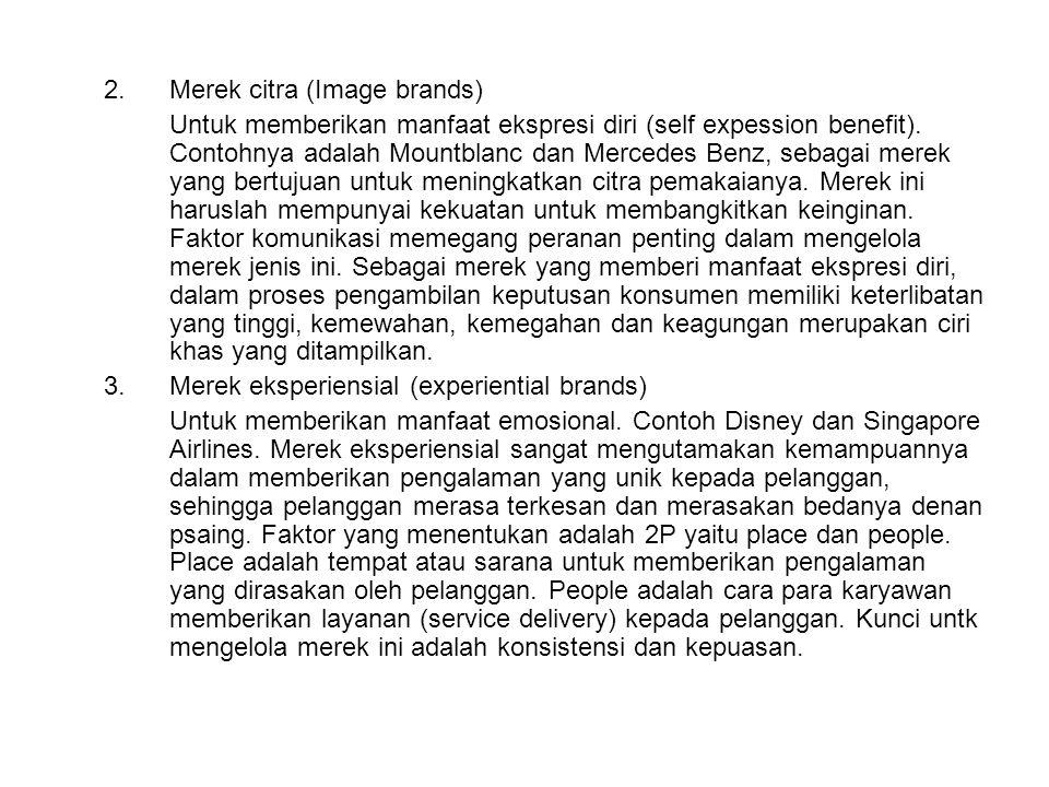 2.Merek citra (Image brands) Untuk memberikan manfaat ekspresi diri (self expession benefit). Contohnya adalah Mountblanc dan Mercedes Benz, sebagai m