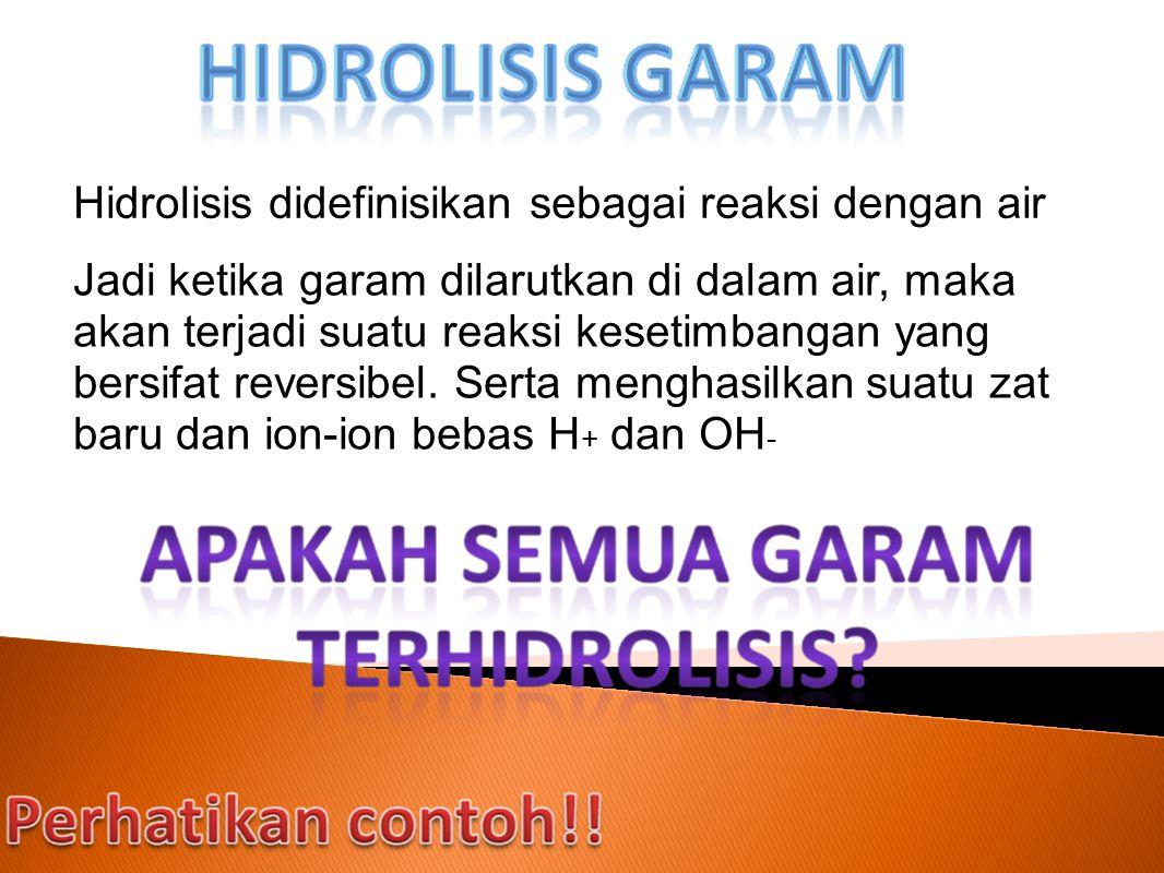 Hidrolisis didefinisikan sebagai reaksi dengan air Jadi ketika garam dilarutkan di dalam air, maka akan terjadi suatu reaksi kesetimbangan yang bersif