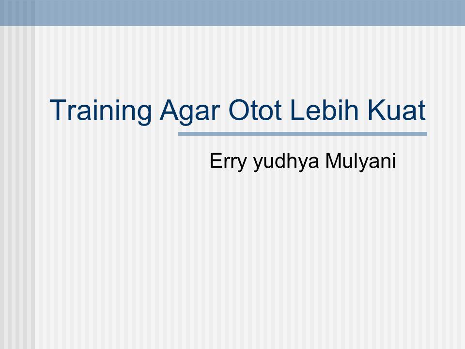 Training Agar Otot Lebih Kuat Erry yudhya Mulyani