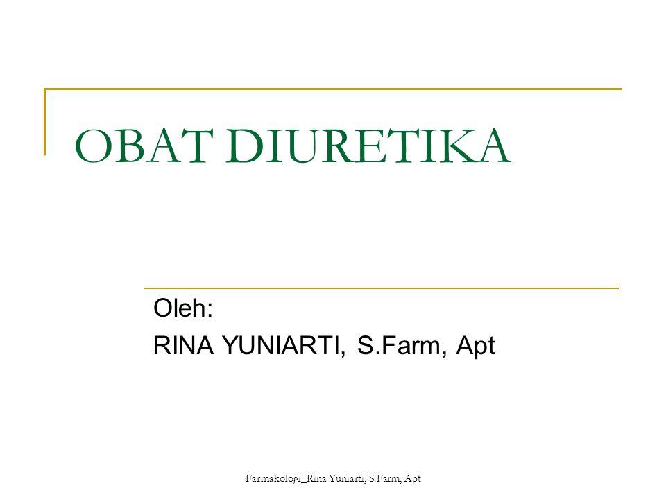 Farmakologi_Rina Yuniarti, S.Farm, Apt OBAT DIURETIKA Oleh: RINA YUNIARTI, S.Farm, Apt