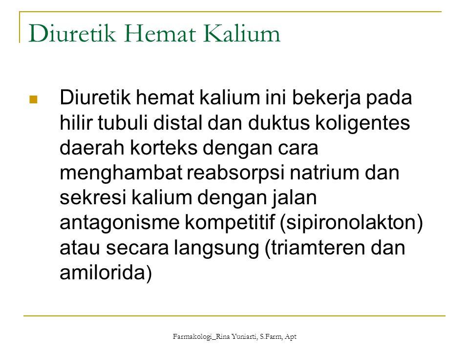 Farmakologi_Rina Yuniarti, S.Farm, Apt Diuretik Hemat Kalium Diuretik hemat kalium ini bekerja pada hilir tubuli distal dan duktus koligentes daerah k