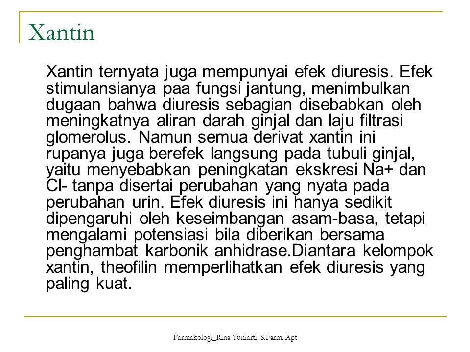 Farmakologi_Rina Yuniarti, S.Farm, Apt Xantin Xantin ternyata juga mempunyai efek diuresis. Efek stimulansianya paa fungsi jantung, menimbulkan dugaan
