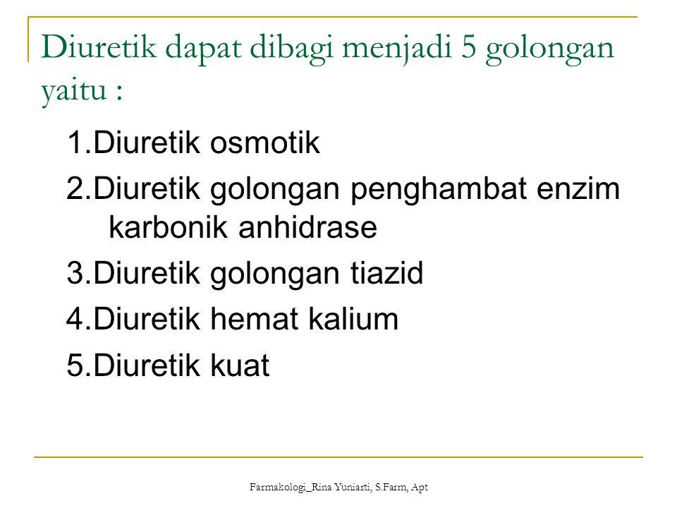 Farmakologi_Rina Yuniarti, S.Farm, Apt Diuretik dapat dibagi menjadi 5 golongan yaitu : 1.Diuretik osmotik 2.Diuretik golongan penghambat enzim karbon