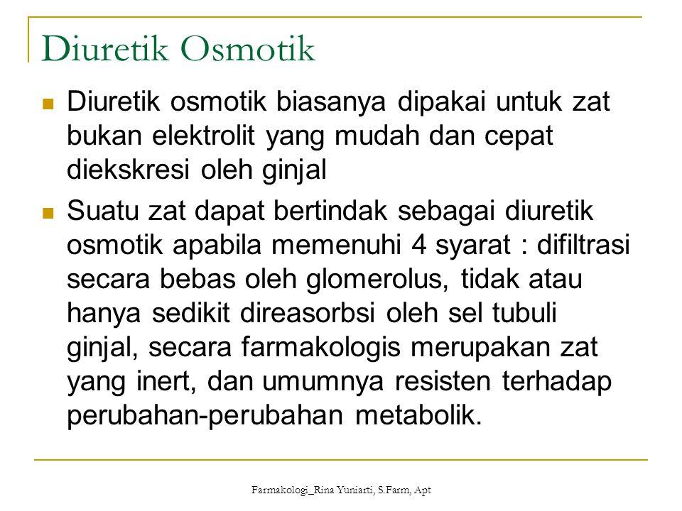Farmakologi_Rina Yuniarti, S.Farm, Apt Diuretik Osmotik Diuretik osmotik biasanya dipakai untuk zat bukan elektrolit yang mudah dan cepat diekskresi o