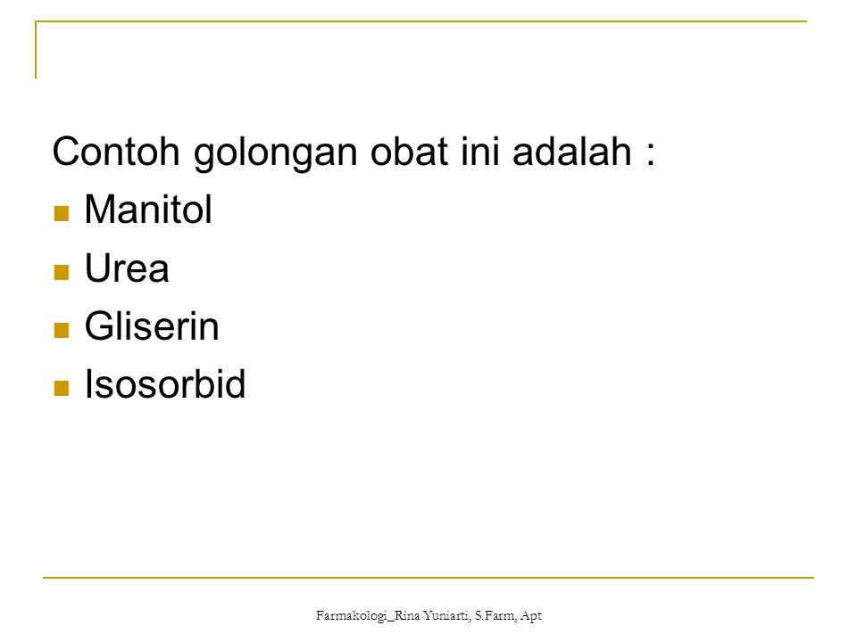 Farmakologi_Rina Yuniarti, S.Farm, Apt Contoh golongan obat ini adalah : Manitol Urea Gliserin Isosorbid
