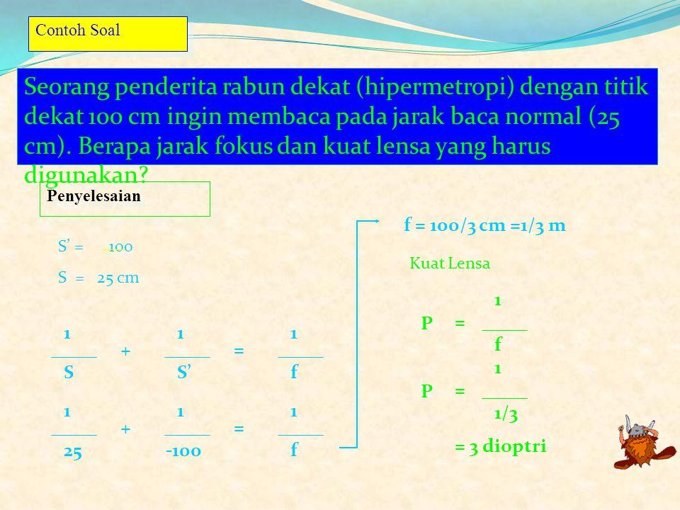 PP > 25 cm Jangkauan Penglihatan PR tak terhingga Persamaan untuk meng hitung kuat lensa yang diperlukan P = 1 f 1 S + 1 S' = 1 f S ' = - titik dekat