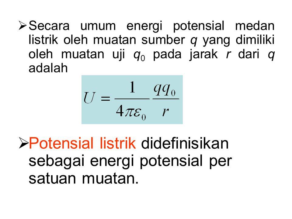  Secara umum energi potensial medan listrik oleh muatan sumber q yang dimiliki oleh muatan uji q 0 pada jarak r dari q adalah  Potensial listrik did