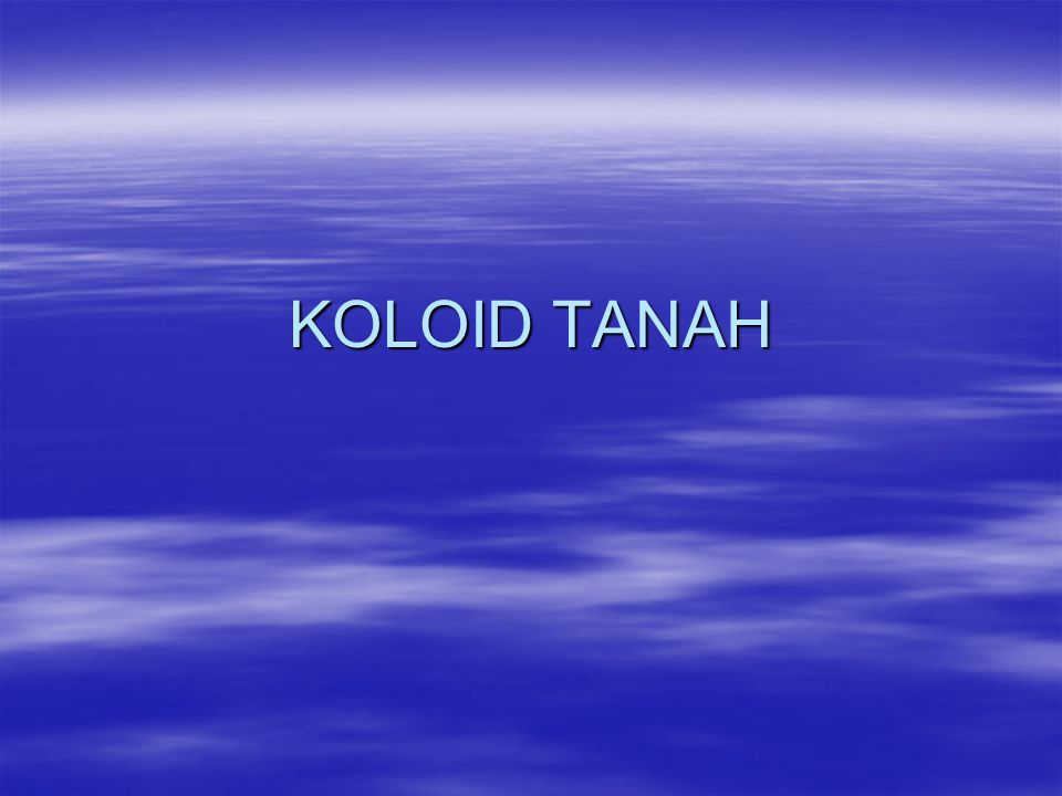 Sifat koloid tanah  Koloid : Ukuran partikel semakin kecil luas permukaan akan semakin besar.