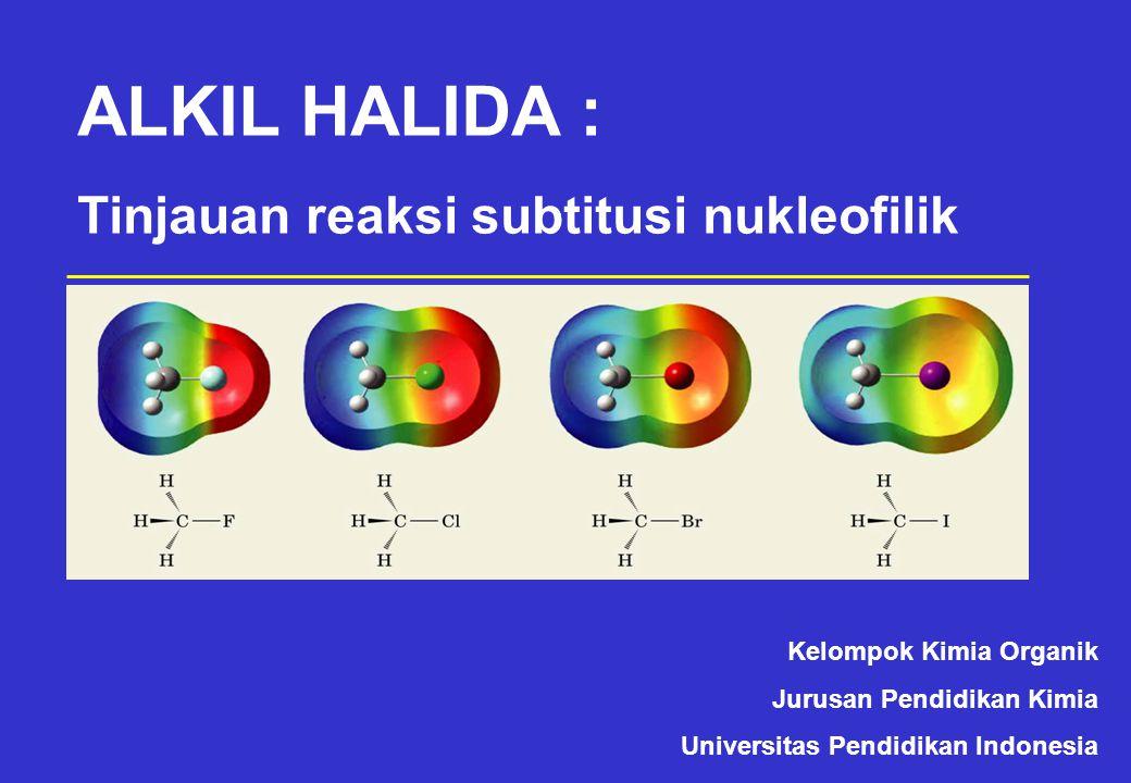 ALKIL HALIDA : Tinjauan reaksi subtitusi nukleofilik Kelompok Kimia Organik Jurusan Pendidikan Kimia Universitas Pendidikan Indonesia