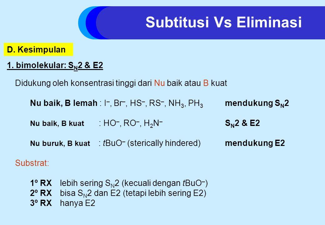 1. bimolekular: S N 2 & E2 Didukung oleh konsentrasi tinggi dari Nu baik atau B kuat Nu baik, B lemah : I –, Br –, HS –, RS –, NH 3, PH 3 mendukung S