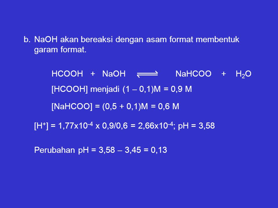 b.NaOH akan bereaksi dengan asam format membentuk garam format.