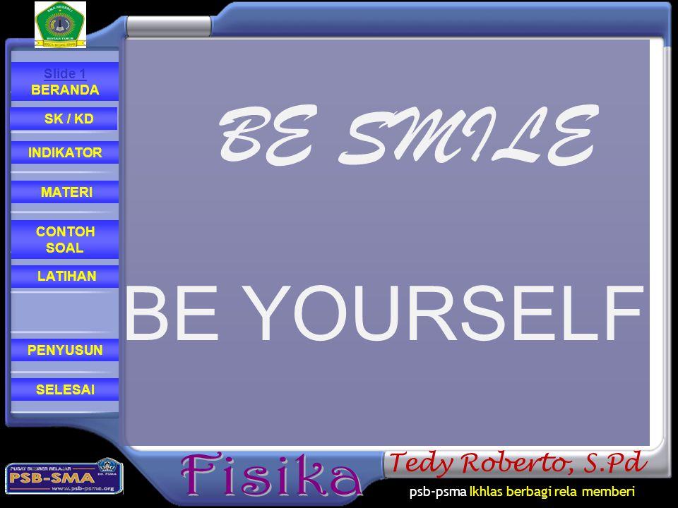 psb-psma Ikhlas berbagi rela memberi CONTOH SOAL MATERI PENYUSUN INDIKATOR SK / KD LATIHAN Slide 1 BERANDA SELESAI Tedy Roberto, S.Pd BE SMILE BE YOUR