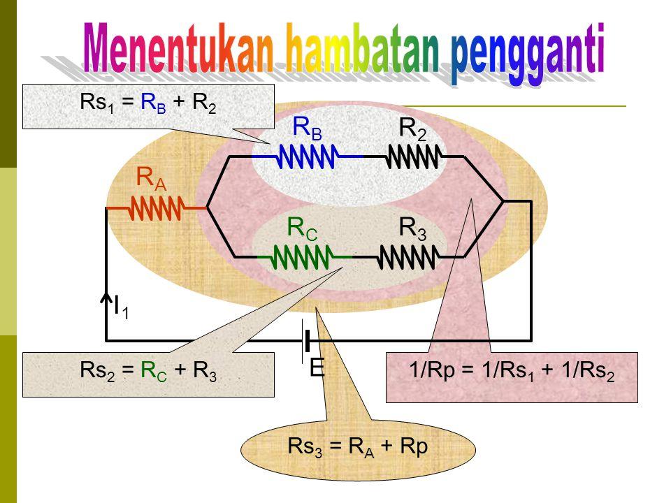 Rs 1 = R B + R 2 I E Rs 2 = R C + R 3 1/Rp = 1/Rs 1 + 1/Rs 2 RBRB R2R2 Rs 3 = R A + Rp R3R3 RCRC RARA Jadi besarnya I dapat dihitung dengan rumus sebagai berikut I = E/Rp