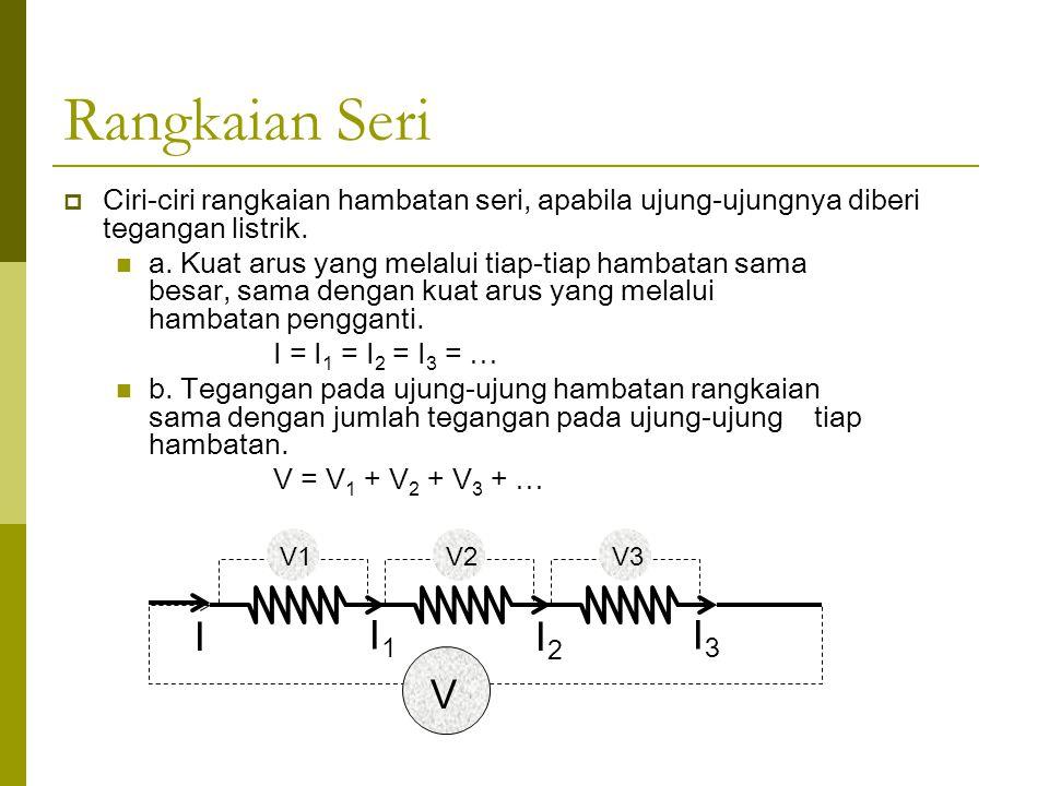 Rangkaian Seri  Ciri-ciri rangkaian hambatan seri, apabila ujung-ujungnya diberi tegangan listrik.